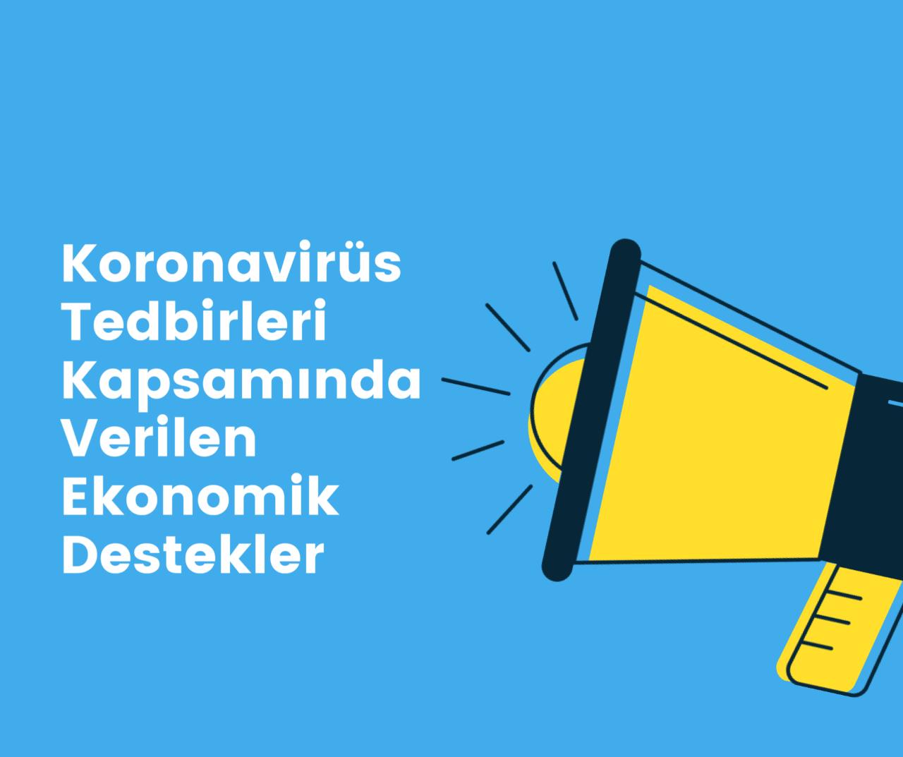 Koronavirüs Tedbirleri Kapsamında Verilen Ekonomik Destekler